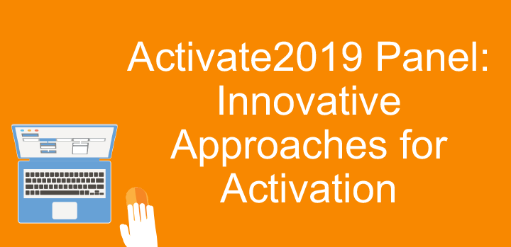 Activate2019 Panel: Innovative Approaches for Activation