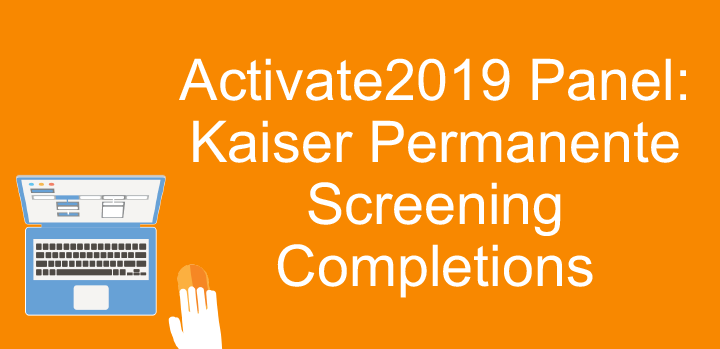 Activate2019 Panel: Kaiser Permanente Screening Completions