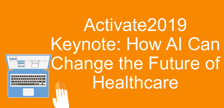 Activate2019 Keynote: How AI Can Change the Future of Healthcare