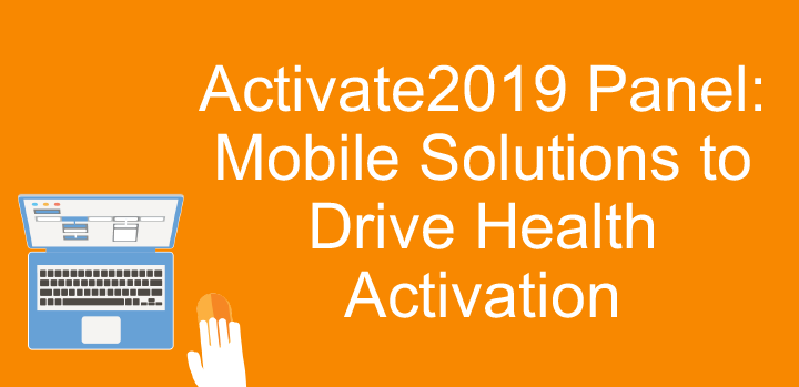 Activate2019 Panel: Mobile Solutions to Drive Health Activation