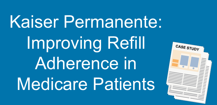 Kaiser Permanente: Improving Refill Adherence in Medicare Patients