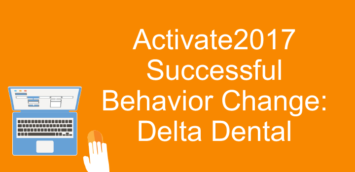Activate2017 Successful Behavior Change: Delta Dental