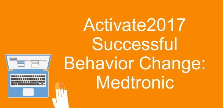 Activate2017 Successful Behavior Change: Medtronic