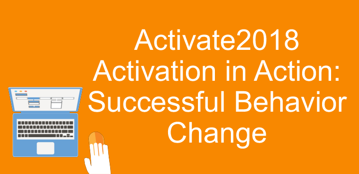 Activate2018 Activation in Action: Successful Behavior Change